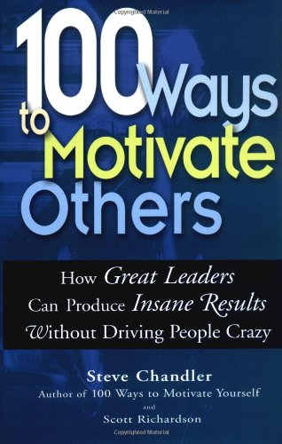 9781564147714: 100 Ways To Motivate Others: How Great Leaders Can Produce Insane Results Without Driving People Crazy