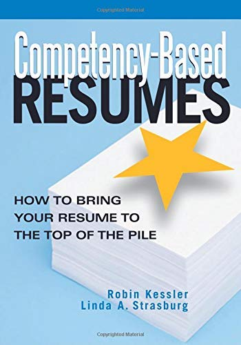 Competency-Based Resumes: How To Bring Your Resume To The Top Of The Pile: Robin Kessler, Linda A. ...