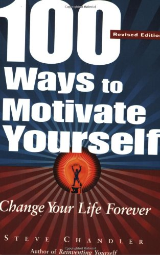 9781564147752: 100 Ways to Motivate Yourself: Change Your Life Forever
