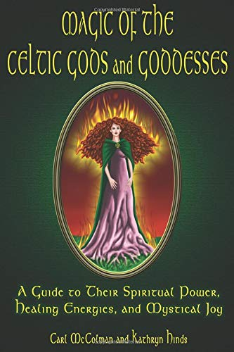 Magic Of The Celtic Gods And Goddesses: A Guide To Their Spiritual Power, Healing Energies, And Mystical Joy (1564147835) by Carl McColman; Kathryn Hinds