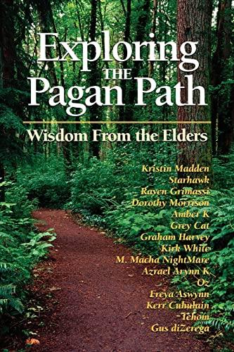 Exploring the Pagan Path: Wisdom From the Elders (1564147886) by Amber K; Azrael Arynn K; Dorothy Morrison; Ereya Aswynn; Graham Harvey; Grey Cat; Gus diZerega; Kerr Cuhulain; Kirk White; Kristin Madden; M....