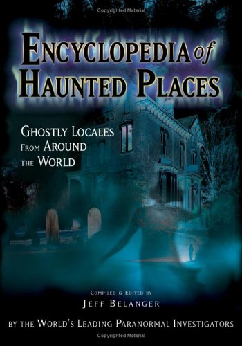 Encyclopedia Of Haunted Places: Ghostly Locales From: Jeff Belanger