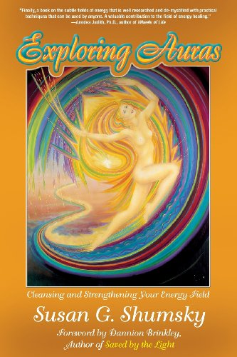 Exploring Auras Cleansing and Strenghening Your Energy Field: Shumsky , Susan G