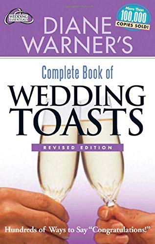Diane Warner s Complete Book of Wedding Toasts: Hundreds of Ways to Say Congratulations! Revised Edition