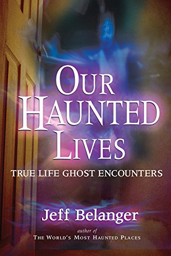 Our Haunted Lives: Tru Life Ghost Encounters