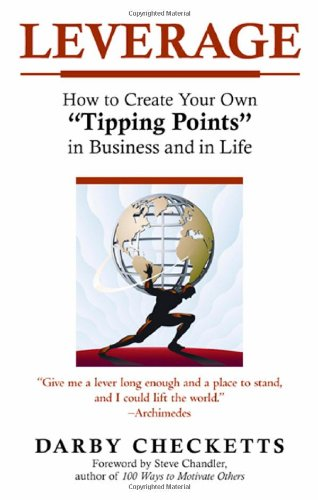 Leverage: How to Create Your Own Tipping Points in Business and in Life (Hardback): Darby Checketts