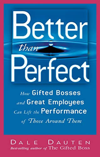 9781564148803: Better Than Perfect: How Gifted Bosses And Great Employees Can Lift the Performance of Those Around Them
