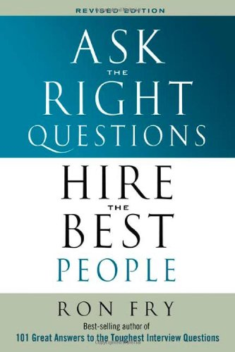 9781564148926: Ask the Right Questions Hire the Best People