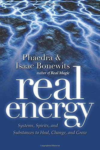 Real Energy: Systems, Spirits, and Substances to Heal, Change, and Grow (1564149048) by Phaedra Bonewits; Isaac Bonewits