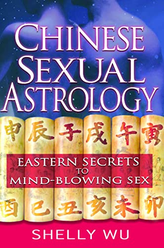9781564149213: Chinese Sexual Astrology: Eastern Secrets to Mind-Blowing Sex