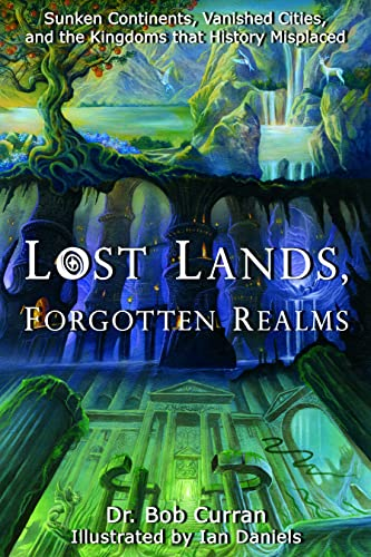 9781564149589: Lost Lands, Forgotten Realms: Sunken Continents, Vanished Cities, and the Kingdoms That History Misplaced