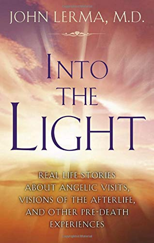 Into the Light: Real Life Stories About Angelic Visits, Visions of the Afterlife, and Other ...