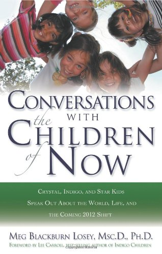 9781564149787: Conversations with the Children of Now: Crystal, Indigo, Star, and Transitional Children Speak Out about the World and the Coming 2012 Shift