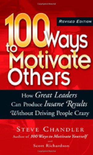 9781564149923: 100 Ways to Motivate Others: How Great Leaders Can Produce Insane Results Without Driving People Crazy