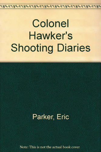 Colonel Hawker's Shooting Diaries: Parker, Eric ed.