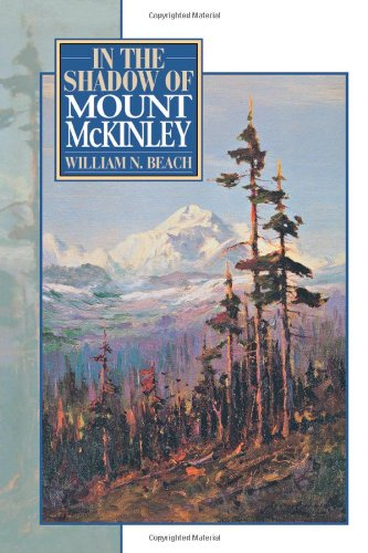 In the Shadow of Mount McKinley: Beach, William N.