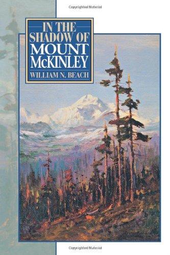 In the Shadow of Mount McKinley: Beach, William N.