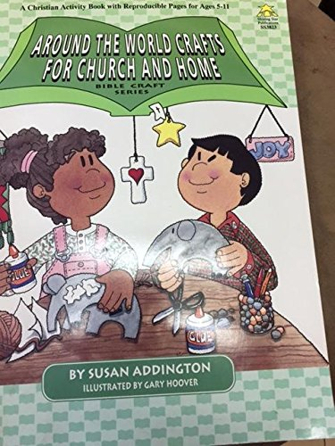 Around the World Crafts for Church and Home (Bible Craft Series): Addington, Susan, Hoover, Gary
