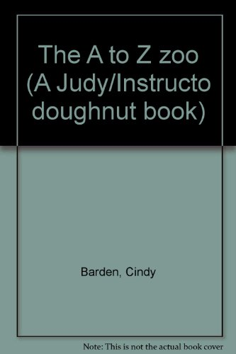 The A to Z zoo (A Judy/Instructo doughnut book): Barden, Cindy