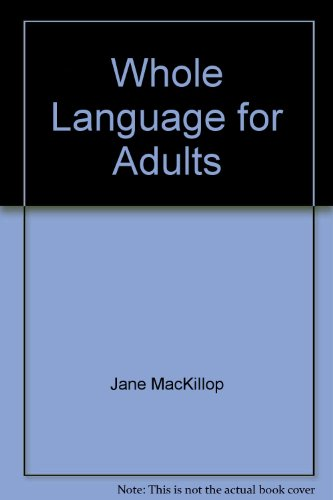 Whole Language for Adults: A Guide to: MacKillop, Jane