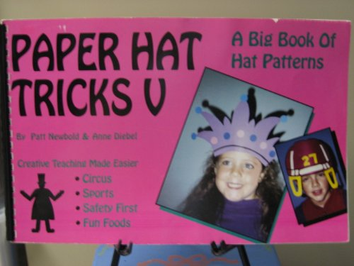 Paper Hat Tricks V: A Big Book of Hat Patterns, Sports, Good Health, and Safety Hats: Diebel, Anne,...