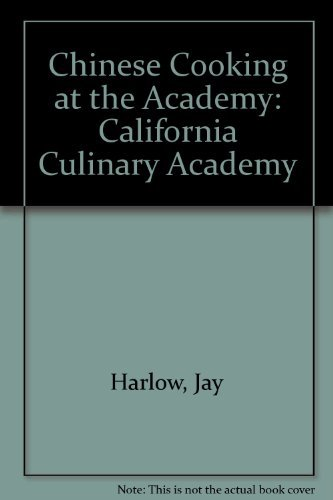 Chinese Cooking at the Academy (California Culinary Academy) (1564260372) by Harlow, Jay