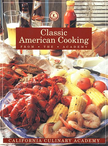 9781564260413: Classic American Cooking from the Academy (California Culinary Academy Series)