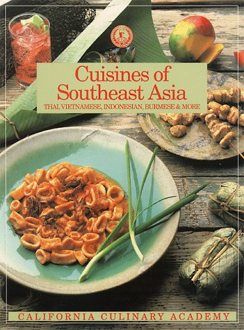 Cuisines of Southeast Asia: Thai, Vietnamese, Indonesian, Burmese and More (California Culinary Academy Series) (1564260429) by Jay Harlow