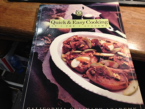 9781564260529: Quick & Easy Cooking at the Academy (California Culinary Academy Series)