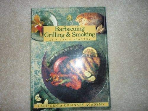 9781564260604: Barbecuing, Grilling & Smoking (The California Culinary Academy Series)
