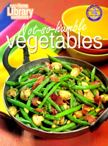 Not - So - Humble Vegetables (Cole's Home Library Cookbooks) (1564261522) by Cole's Home Library