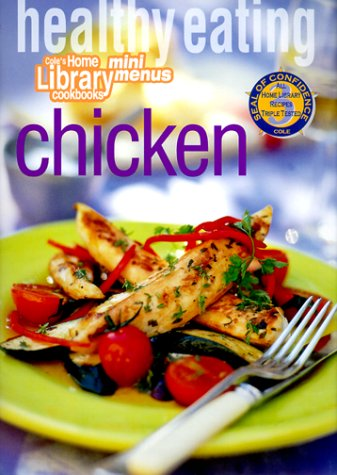 Healthy Eating: Chicken (Cole's Home Library Cookbooks) (1564262006) by Cole's Home Library