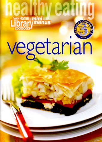 Healthy Eating: Vegetarian (Cole's Home Library Cookbooks) (1564262022) by Cole's Home Library