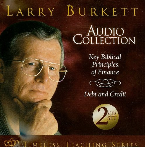 Larry Burkett Audio Collection: Key Biblical Principles of Finance: Debt and Credit: Burkett, Larry