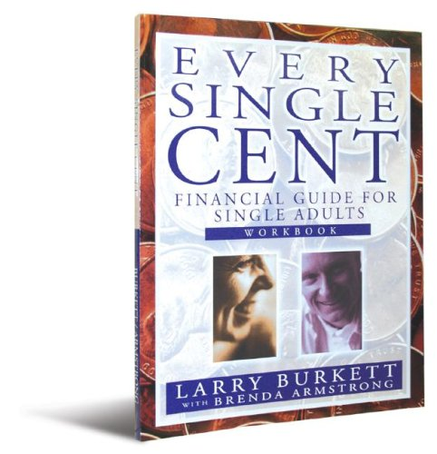 Every Single Cent: Financial Guide for Single: Larry Burkett