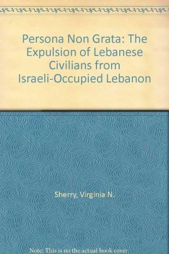 Persona Non Grata: The Expulsion of Lebanese Civilians from Israeli-Occupied Lebanon.: Sherry, ...