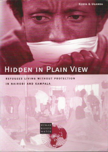 Hidden in Plain View: Refugees Living without Protection in Nairobi and Kampala.: Human Rights ...