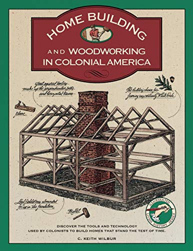 9781564400192: Homebuilding and Woodworking in Colonial America (Illustrated Living History Series)