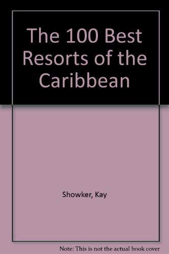 The 100 Best Resorts of the Caribbean: Showker, Kay