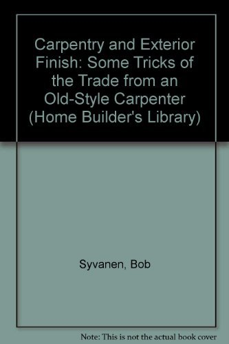 9781564400789: Carpentry and Exterior Finish: Some Tricks of the Trade from an Old-Style Carpenter (Home Builder's Library)
