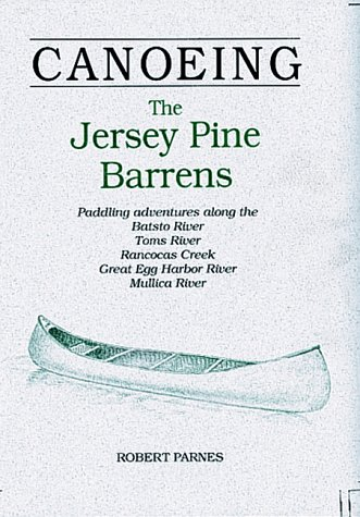 9781564403735: CANOEING The Jersey Pine Barrens: Paddling adventures along the Batsto River, Toms River, Rancocas Creek, Great Egg Harbor River, Mullica River