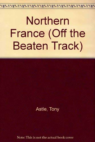 Northern France (Off the Beaten Track): Astle, Tony; Dean, Michael