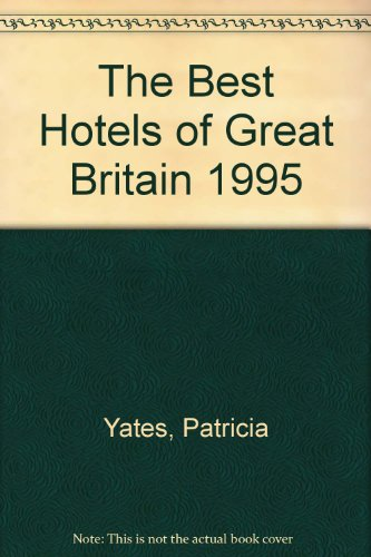 The Best Hotels of Great Britain 1995: Yates, Patricia