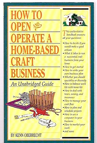How to Open and Operate a Home-Based Craft Business: Oberrecht, Kenn