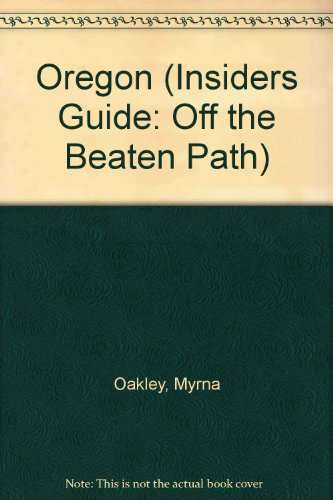 Oregon: Off the Beaten Path (Insiders Guide: Off the Beaten Path) (1564404951) by Oakley, Myrna