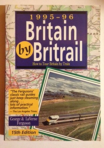Britain by Britrail: How to Tour Britain by Train, 1995-96: Ferguson, George; Ferguson, Laverne