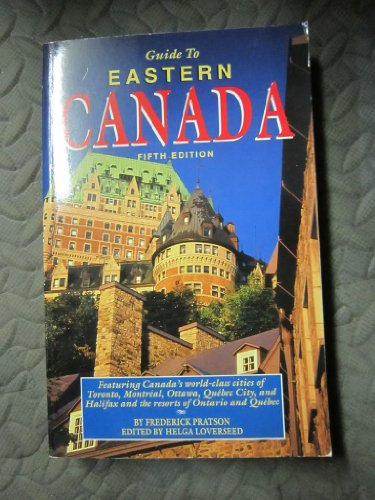 9781564406354: Guide to Eastern Canada: Featuring Canada's World-Class Cities of Toronto, Montreal, Ottawa, Quebec City, and Halifax and the Resorts of Ontario an (A voyager book)