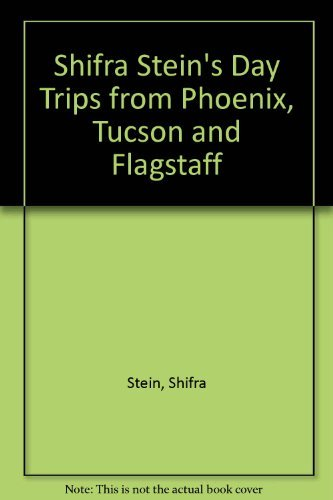 9781564407597: Shifra Stein's Day Trips from Phoenix, Tucson and Flagstaff: Getaways Less Than Two Hours Away