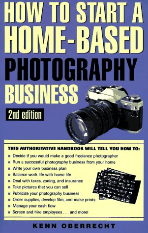 How to Start a Home-Based Photography Business - Second Edition