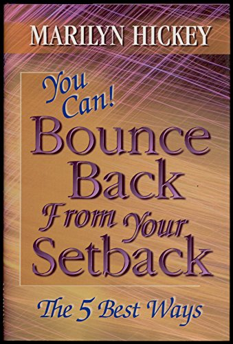 You can! bounce back from your setback: The 5 best ways: Hickey, Marilyn